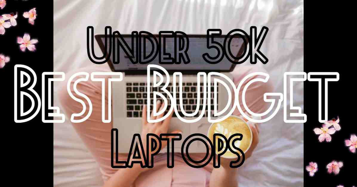 Best Budget Laptops List to Buy Under Rs.50000 in India- Non-Chinese
