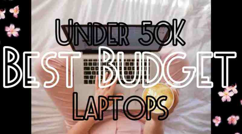 Best Budget Laptops to Buy Under Rs.50000 in India- Non-Chinese