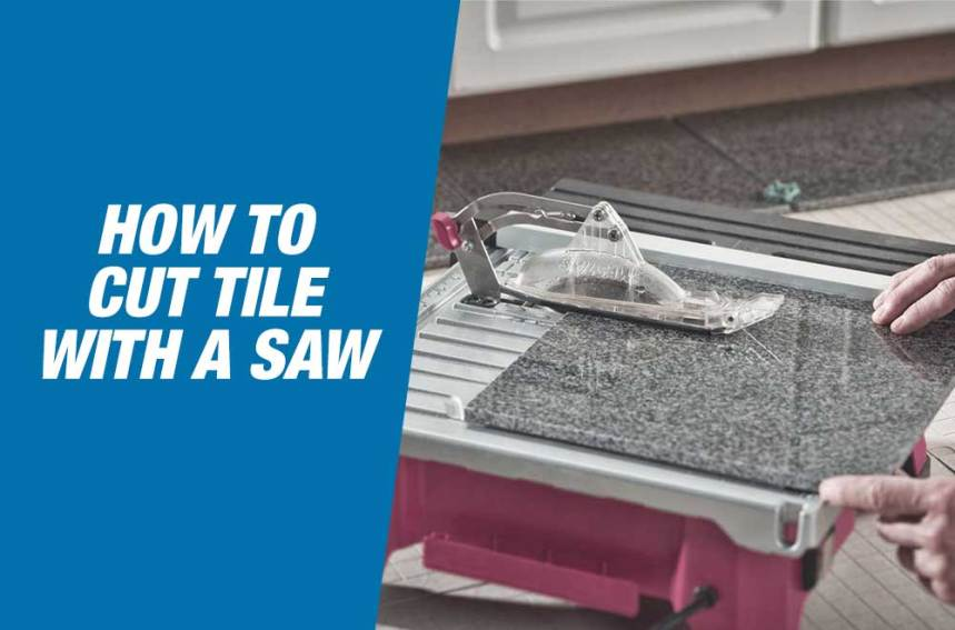How To Cut Tile With A Saw? Get Started With Your First Tile Project