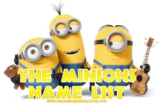 The Minion Names And Whos Who List Freshmorningquotes