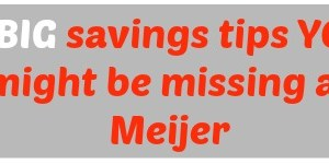 5 BIG savings tips YOU might be missing at Meijer