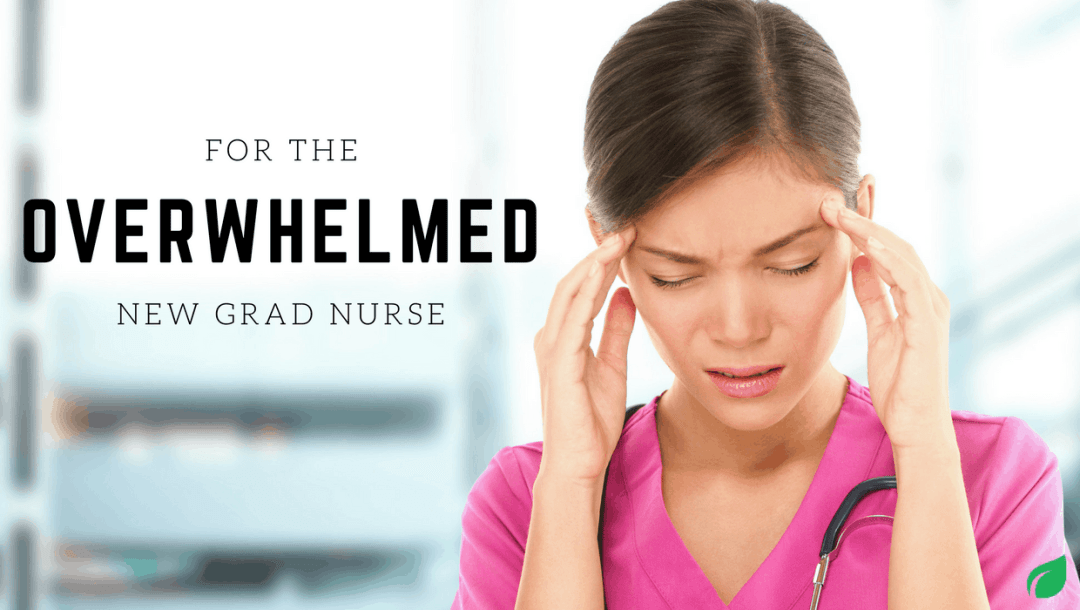 For the Overwhelmed New Graduate Nurse