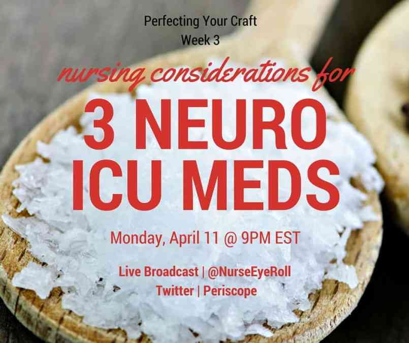 Perfecting Your Craft, Week 3 – Nursing Considerations for 3 Neuro ICU Meds