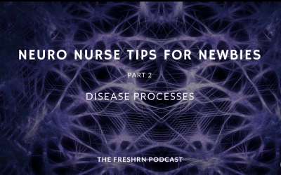 Season 2 Episode 002 Neuro ICU Nurse Tips for Newbies, Part 2: Disease Processes Show Notes