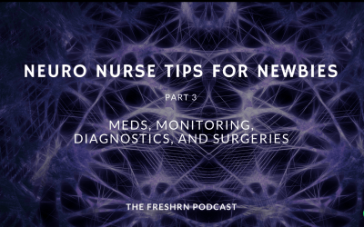 Neuro Nurse Tips for Newbies Part III: Meds, Diagnostics, Monitoring, and Surgeries
