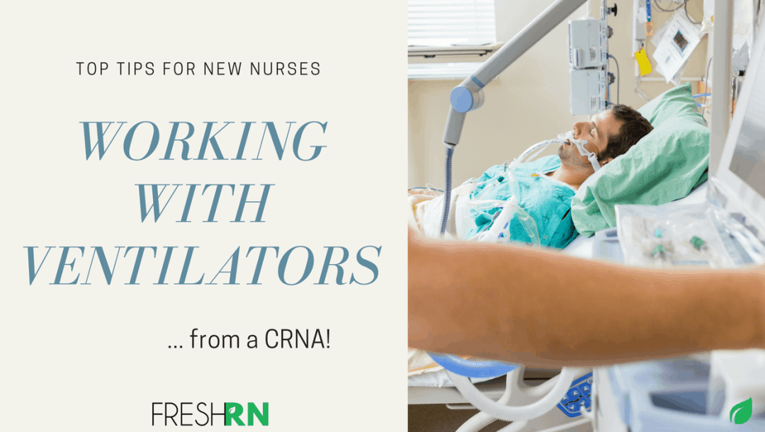 Top Tips for New Nurses Working With Ventilators – From a CRNA!