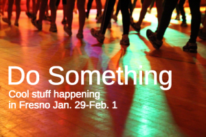 Do Something in Fresno: Jan. 29-Feb. 1