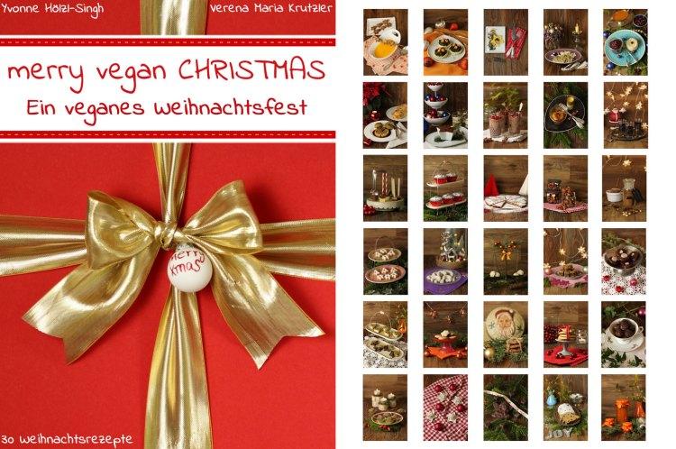 Kochbuch: Merry Vegan X-MAS - Ein veganes Weihnachtsfest - 30 Weihnachtsrezepte - vegane Rezepte Weihnachten - Freude am Kochen