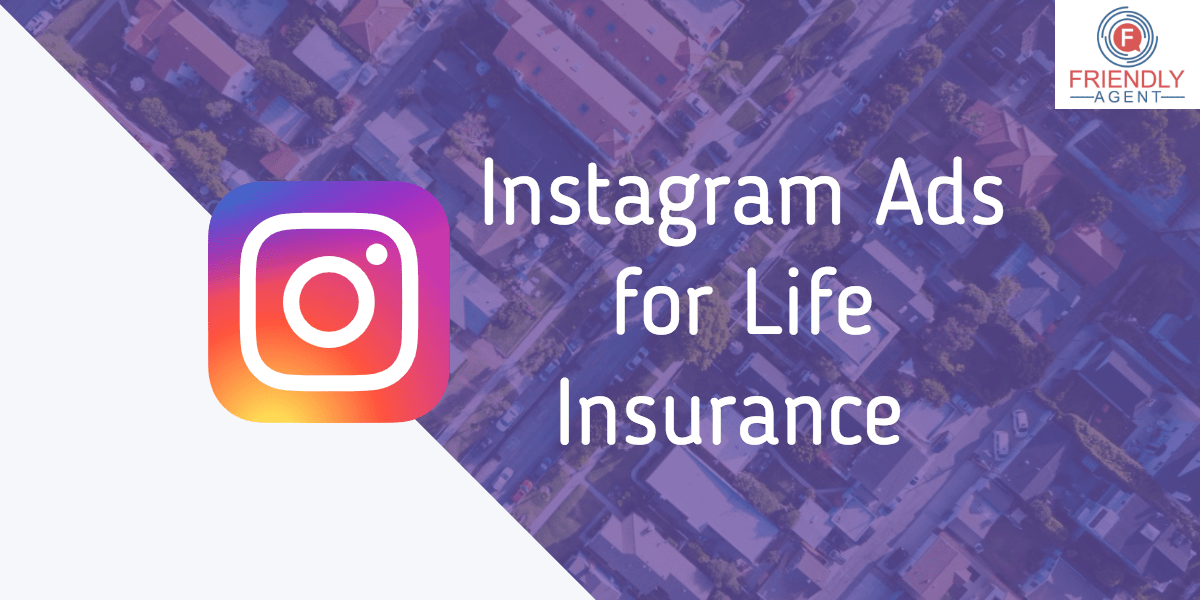 Instagram Ads For Life Insurance An Incredibly Powerful Tool For Agents Friendly Agent Bot