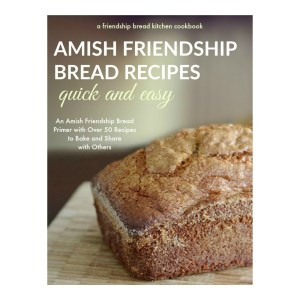Quick and Easy Amish Friendship Bread Recipes Cookbook and Primer with over 50 Amish Friendship Bread recipes to bake and share with others. | www.friendshipbreadkitchen.com
