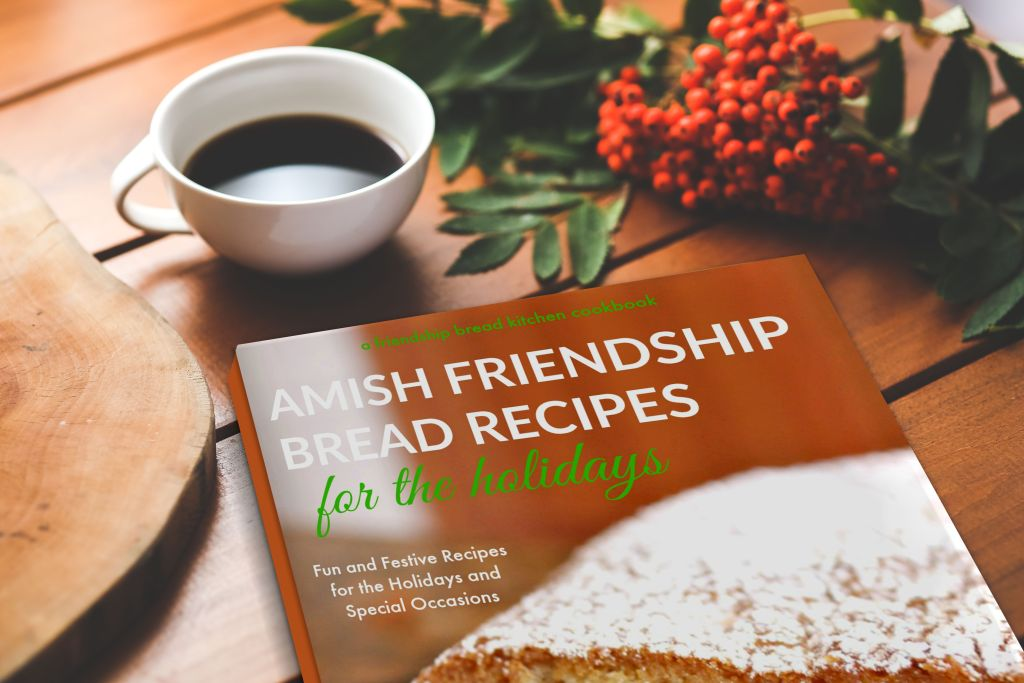 Amish Friendship Bread Recipes for the Holidays Cookbook PDF