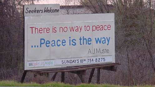 """Billboard: """"There is no way to peace... Peace is the way. A.J. Muste."""""""