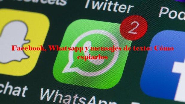 Facebook, Whatsapp y mensajes de texto: Cómo espiarlos