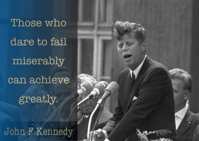 "John F. Kennedy: ""Those who dare to fail miserably can achieve greatly."""