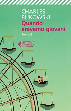 Charles Bukowski, Quando eravamo giovani, Universale Economica Feltrinelli, 2012