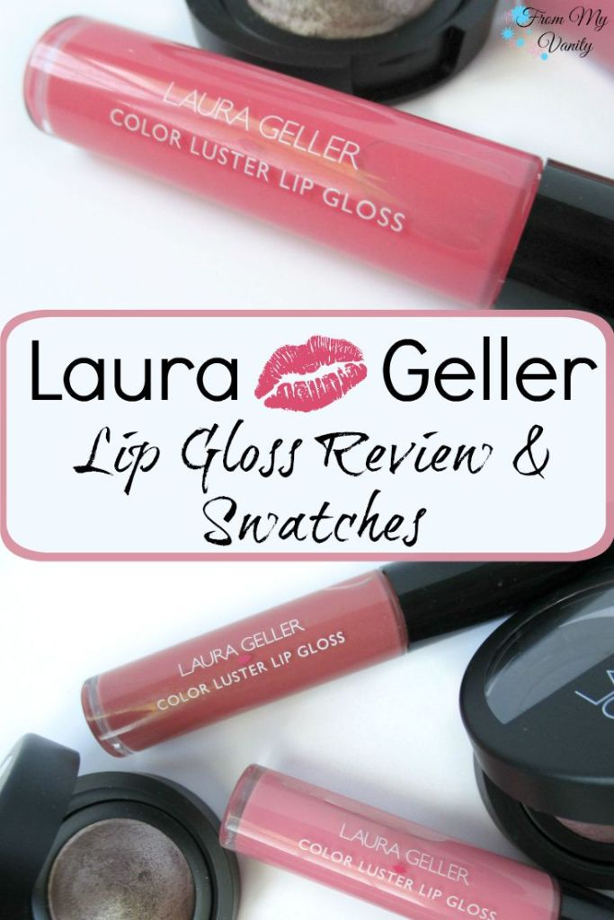 Laura Geller Color Luster Lip Glosses // Review & Swatches // From My Vanity