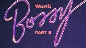 WurlD Bossy Remix Lyrics ft. Kida Kudz, Cuppy, Amaarae, Erica Banks