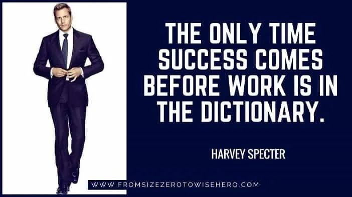 "Harvey Specter Quote, ""THE ONLY TIME SUCCESS COMES BEFORE WORK IS IN THE DICTIONARY.""."