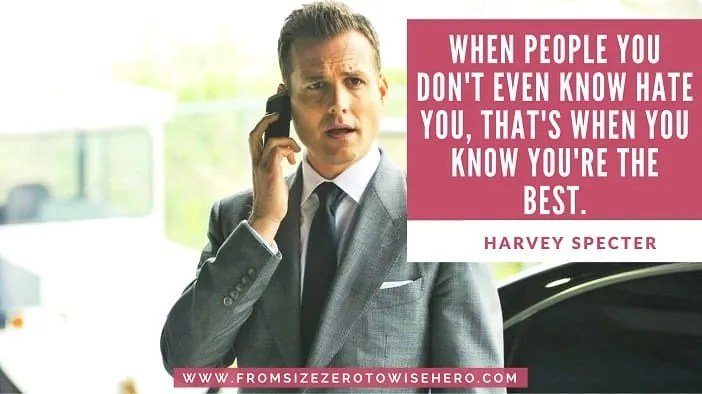 """Harvey Specter Quote, """"WHEN PEOPLE YOU DON'T EVEN KNOW HATE YOU, THAT'S WHEN YOU KNOW YOU'RETHE BEST""""."""