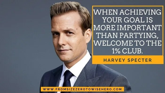 "Harvey Specter Quote, ""WHEN ACHIEVING YOUR GOAL IS MORE IMPORTANT THAN PARTYING, WELCOME TO THE 1% CLUB""."