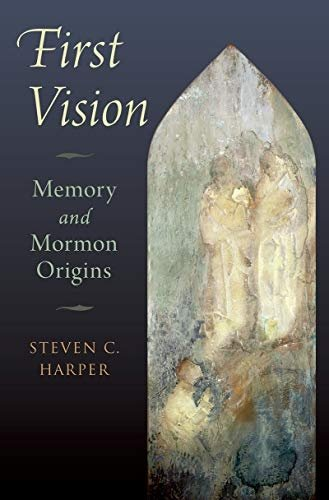 """The book cover for """"First Vision: Memory and Mormon Origins,"""" by Steven C. Harper."""
