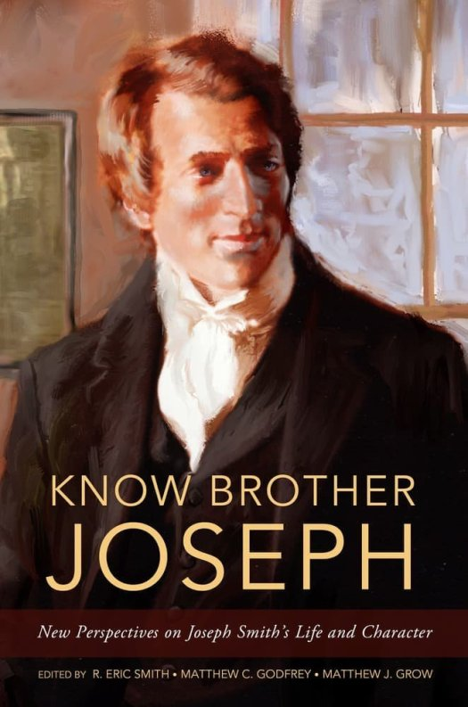 Book cover of Know Brother Joseph: New Perspectives on Joseph Smith's Life and Character