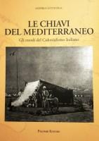 LE CHIAVI DEL MEDITERRANEO GLI ESORDI DEL COLONIALISMO ITALIANO - USCITO IL LIBRO DI ANDREA COTTICELLI - PALOMBI EDITORI.