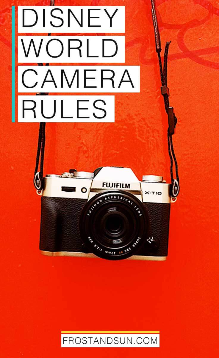 Disney World Camera Rules - Find out which cameras and accessories are allowed and which ones are banned from the parks.
