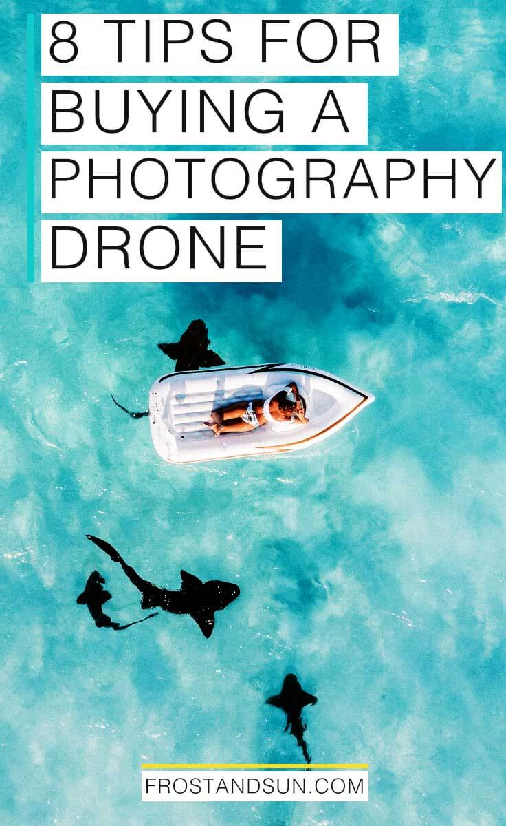 8 tips for buying a photography drone to take your travel photography game up a WHOLE LOT!