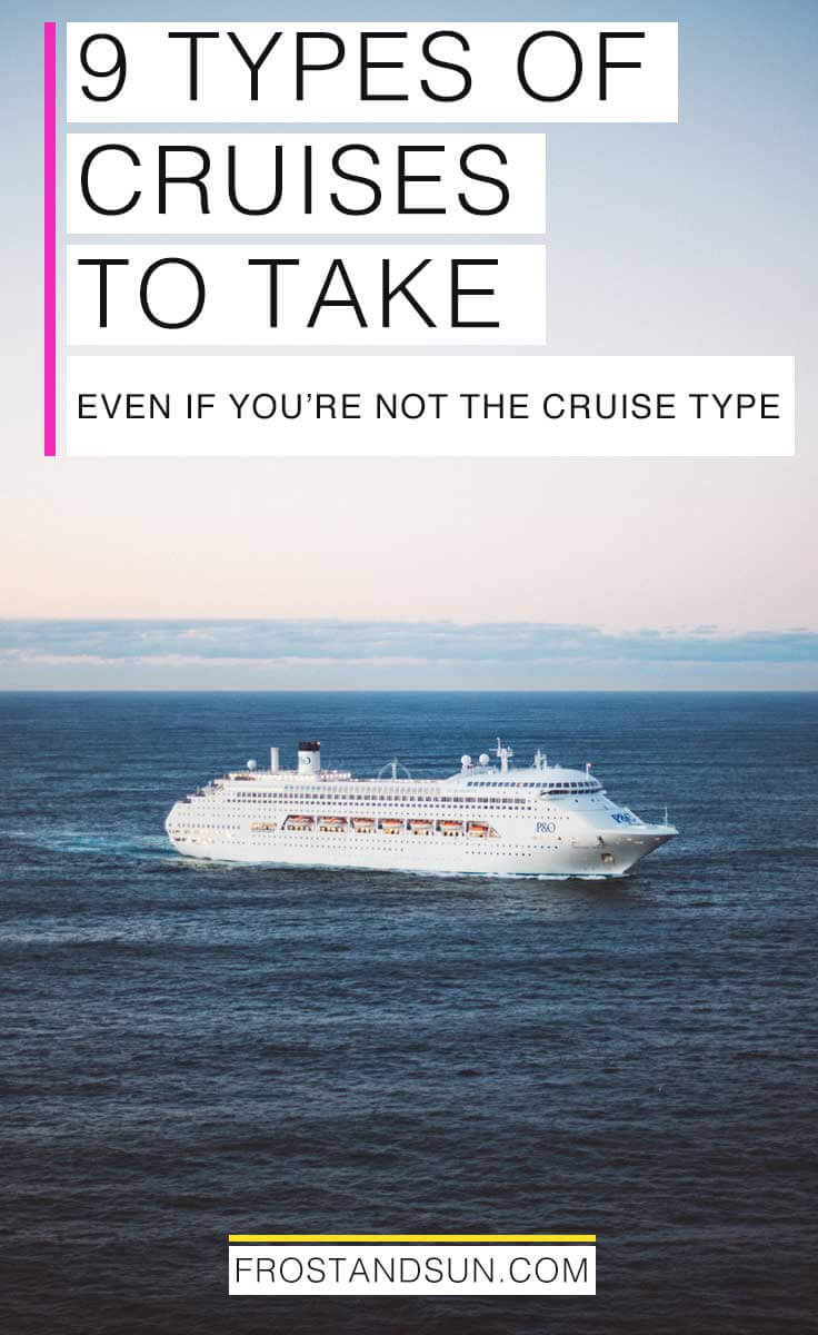 Not a cruise person? Check out my list of 9 types of cruises to take. You just might change your mind by the end of the post!