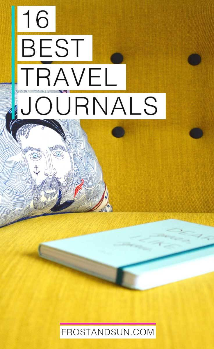 "Pinterest image with a still life photo and text overlay; photo is a close up of a bright yellow couch with a pillow depicting an ink drawing of waves and a sailor and a light aqua blue journal; text overlay reads ""16 best travel journals"""