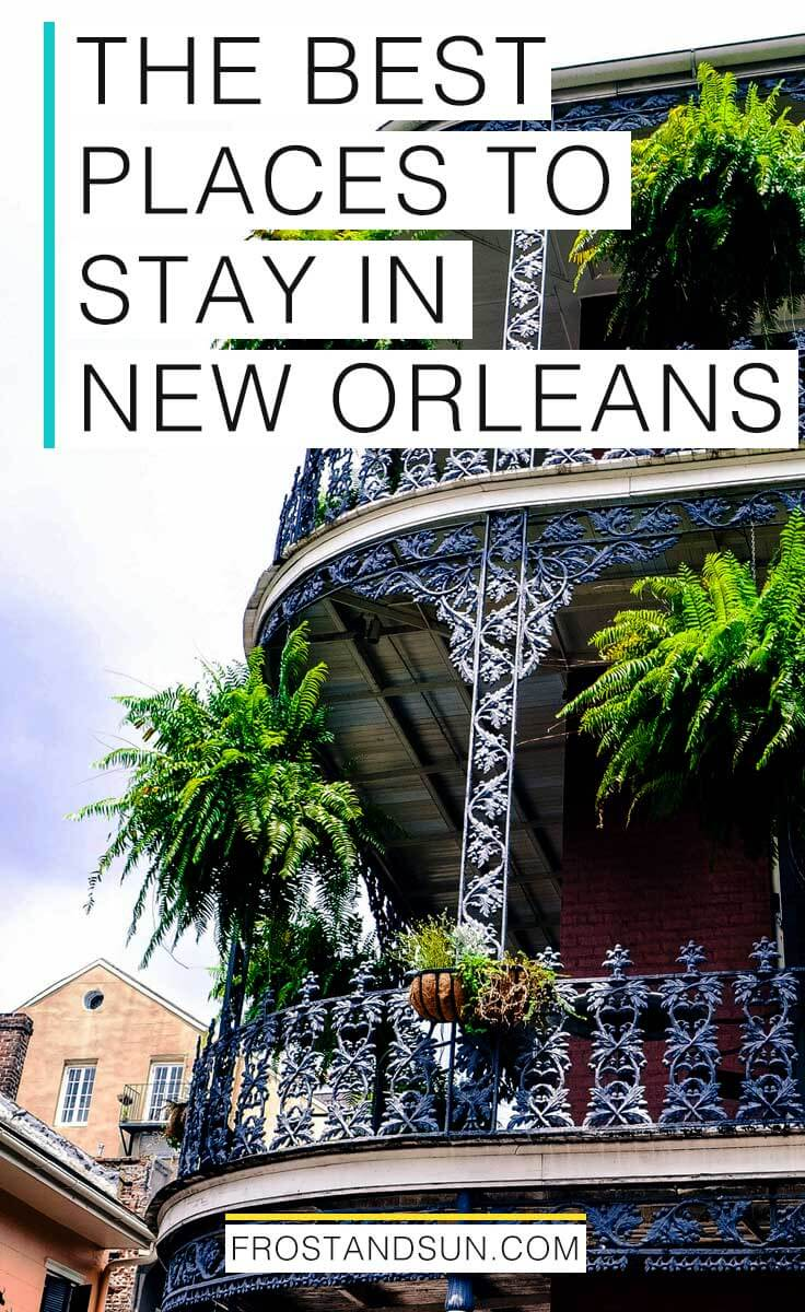 "Pinterest image with a close up of an ornate building in the French Quarter with wrought iron balcony and hanging plants. Text overlay reads ""The Best Places to Stay in New Orleans"""