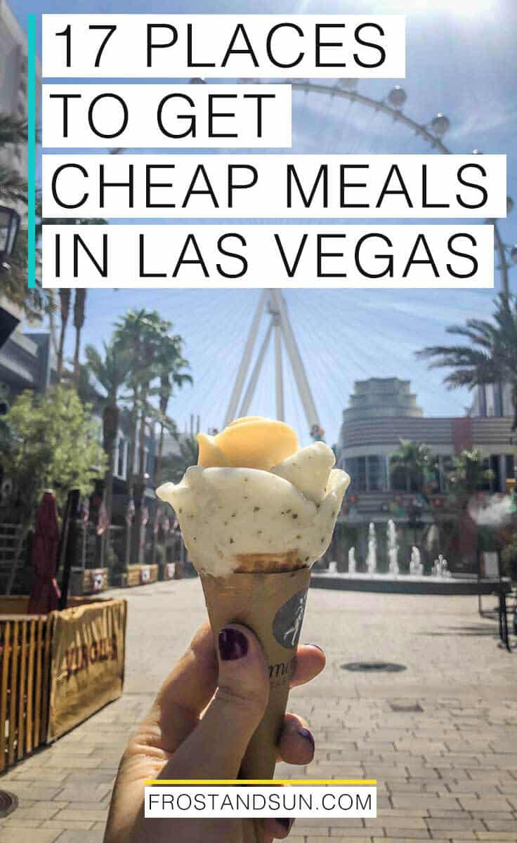 """Photo of a cone of gelato from Amorino at the LINQ Promenade in Las Vegas. Overlying text reads """"17 Places to Get Cheap Meals in Las Vegas."""""""