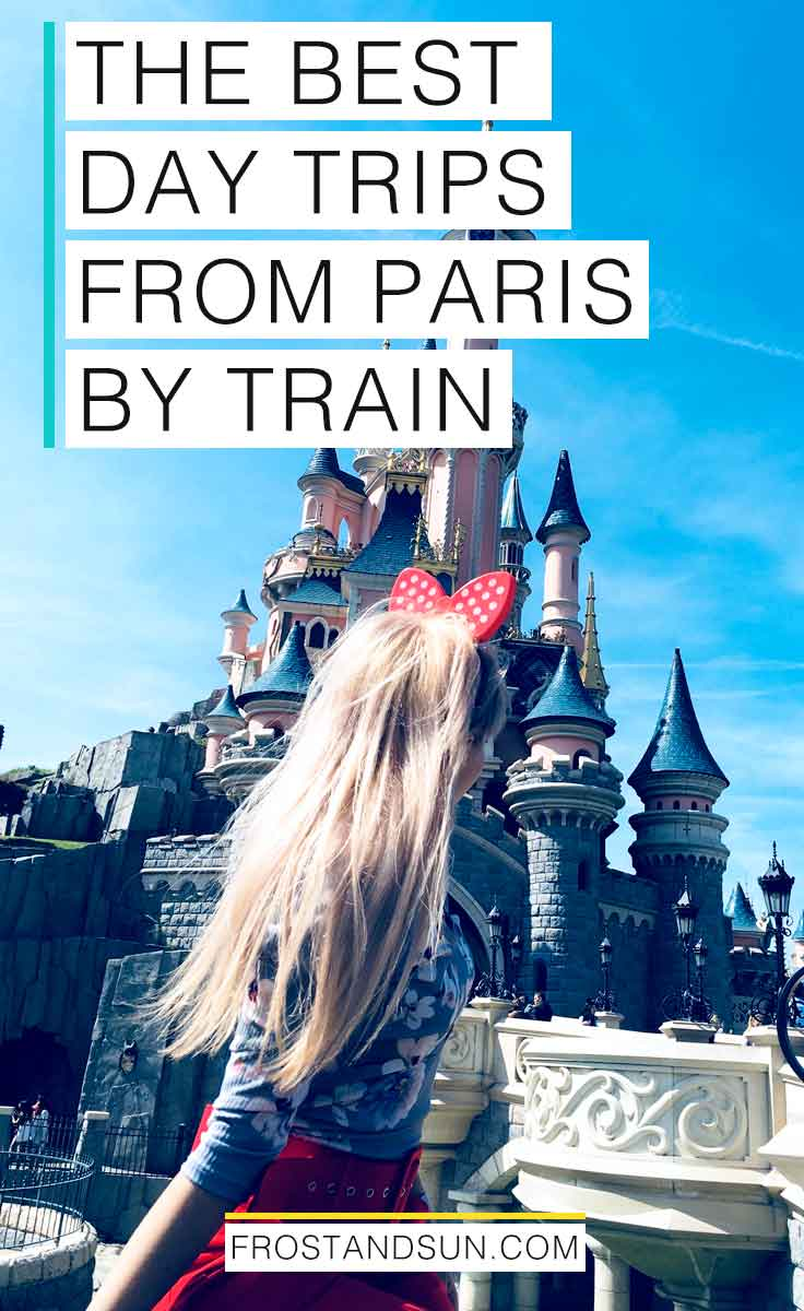 "Photo of a woman wearing Minnie Mouse ears in front of the castle at Disneyland Paris. Overlying text reads ""The Best Day Trips from Paris by Train."""