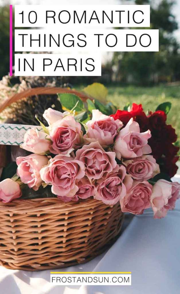 "Tall image of a basket of pink and red roses on top of a white blanket. Overlying text reads, ""10 Romantic Things to do in Paris."""