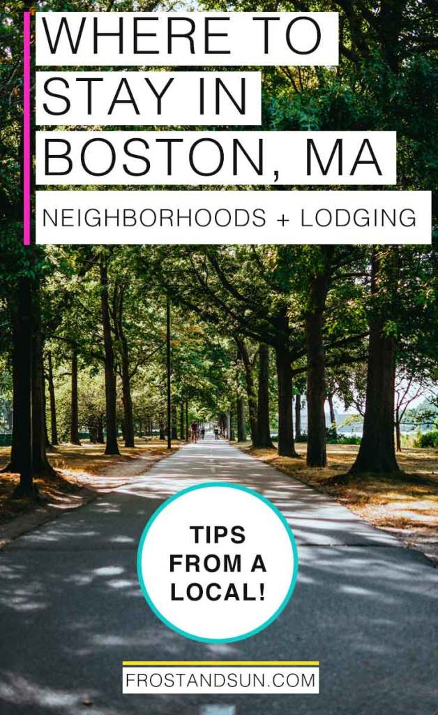 """A paved pathway between tall trees. Overlying text reads """"Where to Stay in Boston, MA: Neighborhoods and Lodging"""" and """"Tips from a local!"""""""