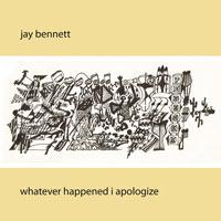 jay_bennett_whatever_happened_i_appologize