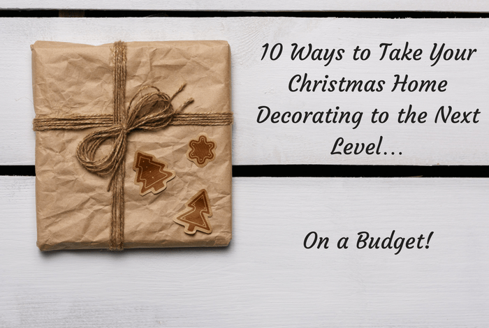 10 Ways to Take Your Christmas Home Decorating to the Next Level… On a Budget!