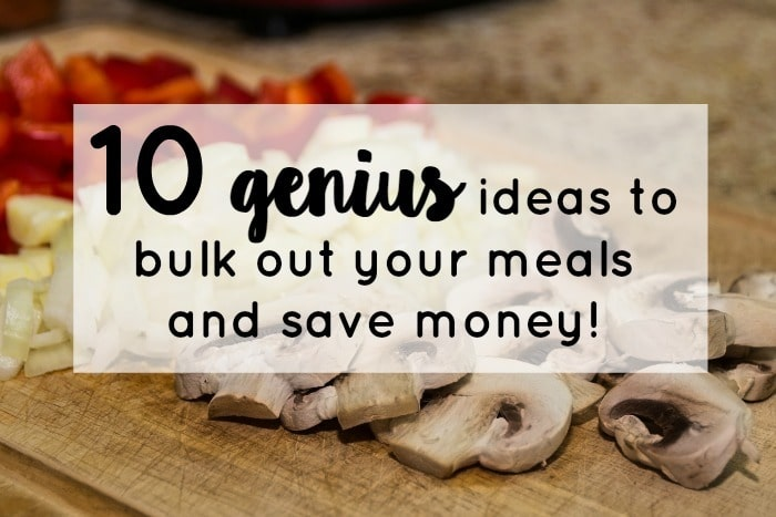 Ten genius ideas to bulk out your meals and save money….