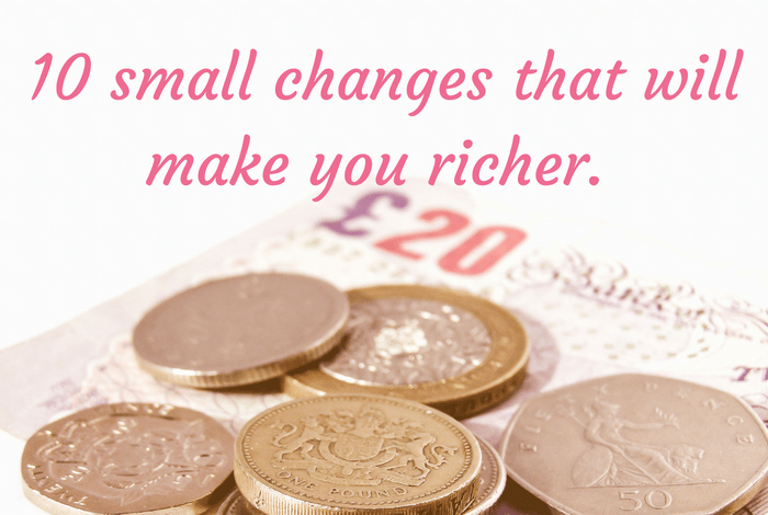 10 small changes that will make you richer.