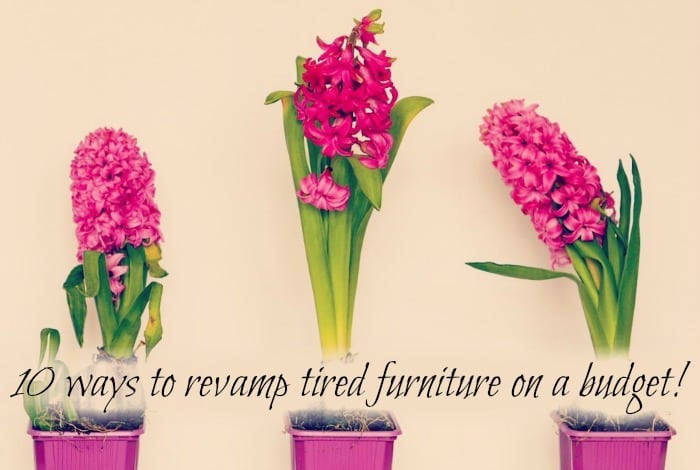 10 ways to revamp tired furniture on a budget!