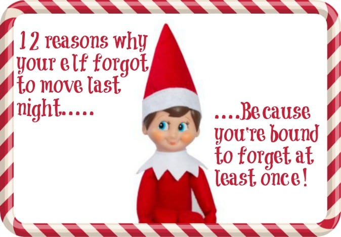 12 Reasons why your Elf on a Shelf forgot to move last night….