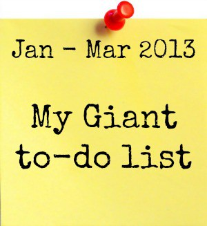 January – March: My giant to do list.  Updated….