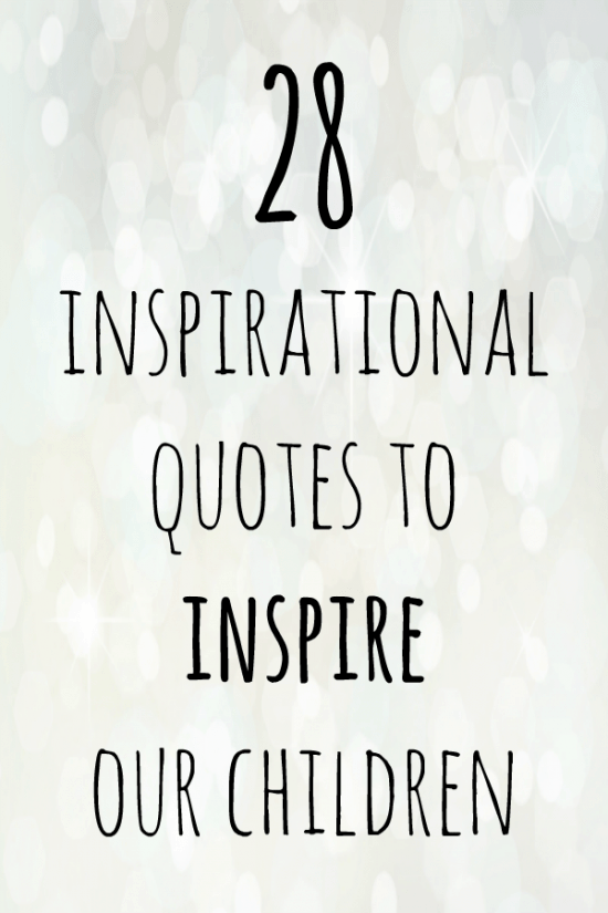 60 Inspirational Quotes To Inspire Our Children With The Diary Delectable Inspirational Quotes For Kids