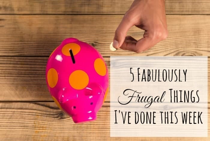 Five frugal things I've done this week