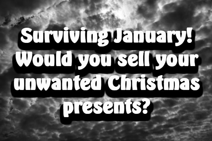 Surviving January! Would you sell your unwanted Christmas presents