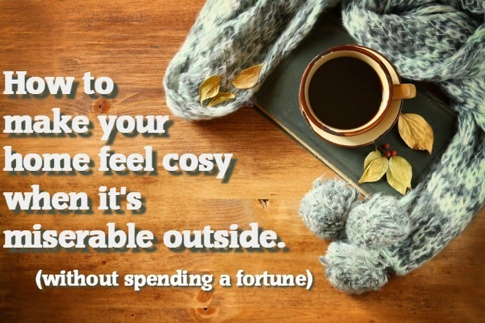 How to make your home feel snug and cosy when it's miserable outside (without spending a fortune)....