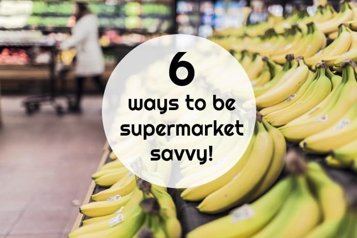 6 ways to be supermarket savvy!