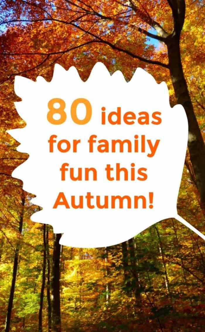 80 ideas for family fun this Autumn!