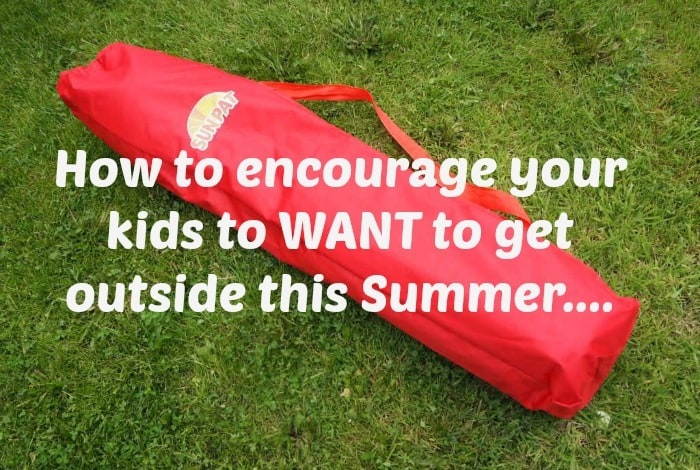 How to encourage your kids to WANT to get outside this Summer….
